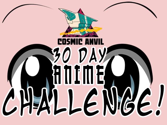 30 Day Anime Challenge Cosmic Anvil